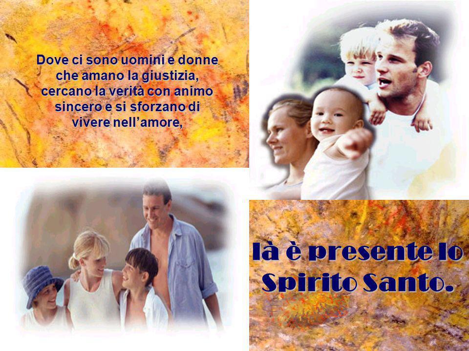 là è presente lo Spirito Santo.
