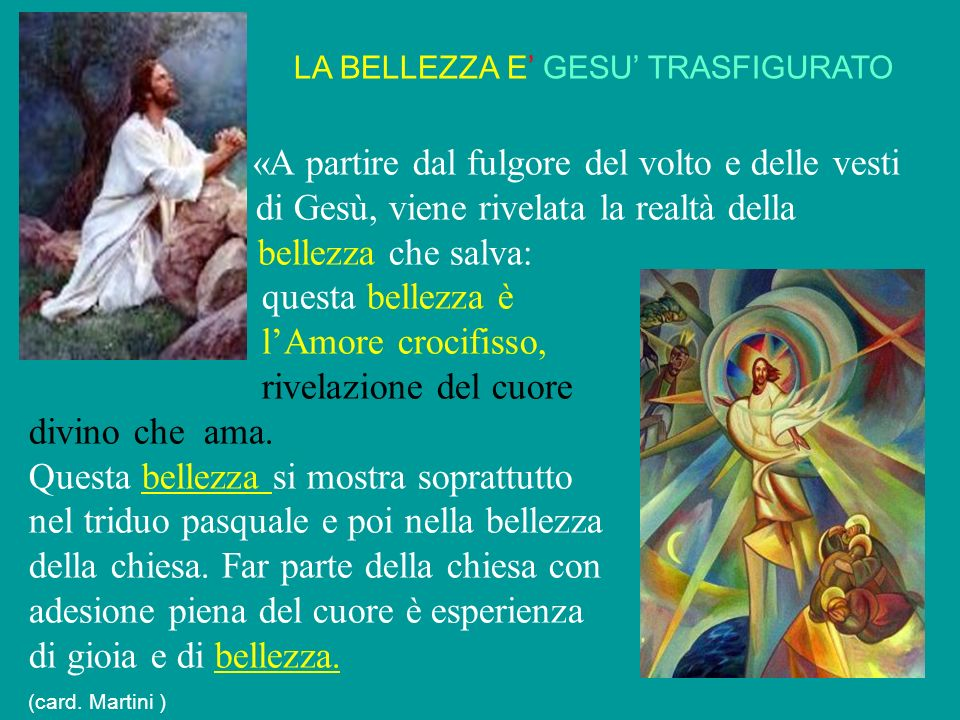LA BELLEZZA E GESU TRASFIGURATO «A partire dal fulgore del volto e delle vesti di Gesù, viene rivelata la realtà della bellezza che salva: questa bell