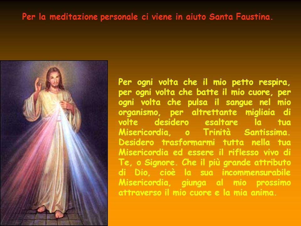 Per la meditazione personale ci viene in aiuto Santa Faustina. Per ogni volta che il mio petto respira, per ogni volta che batte il mio cuore, per ogn