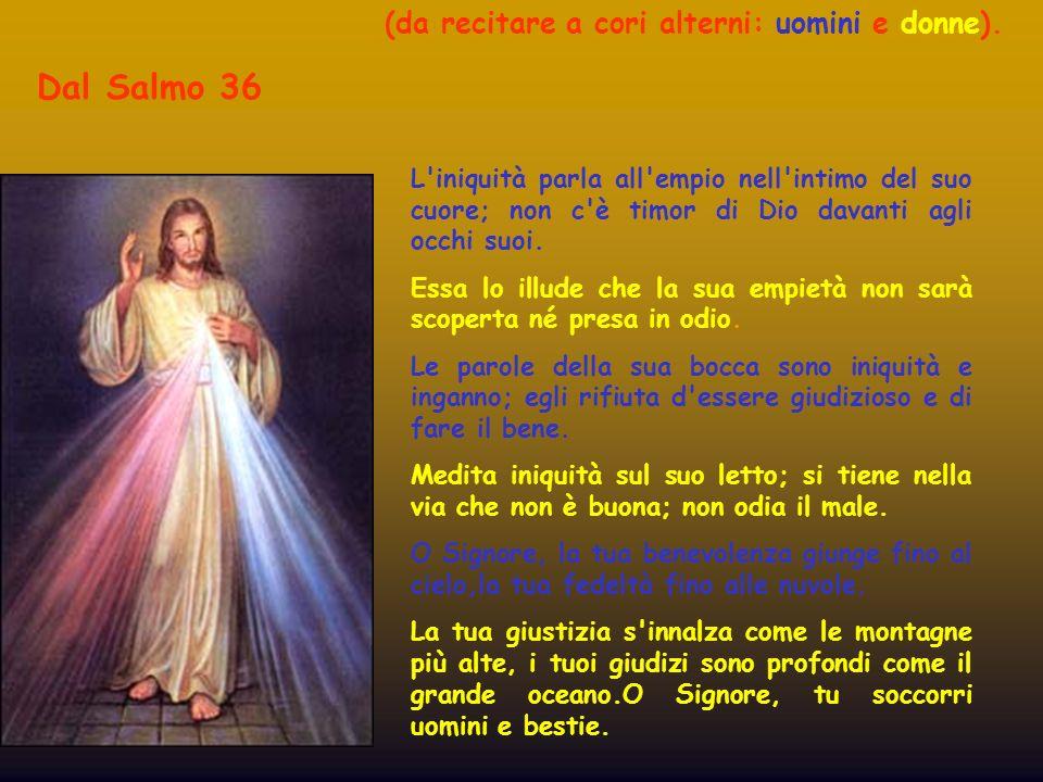 Dal Salmo 36 L'iniquità parla all'empio nell'intimo del suo cuore; non c'è timor di Dio davanti agli occhi suoi. Essa lo illude che la sua empietà non