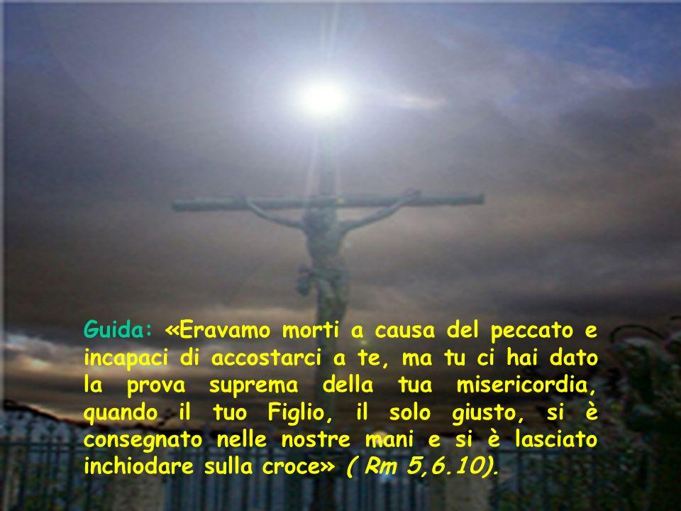 Guida: «Eravamo morti a causa del peccato e incapaci di accostarci a te, ma tu ci hai dato la prova suprema della tua misericordia, quando il tuo Figl