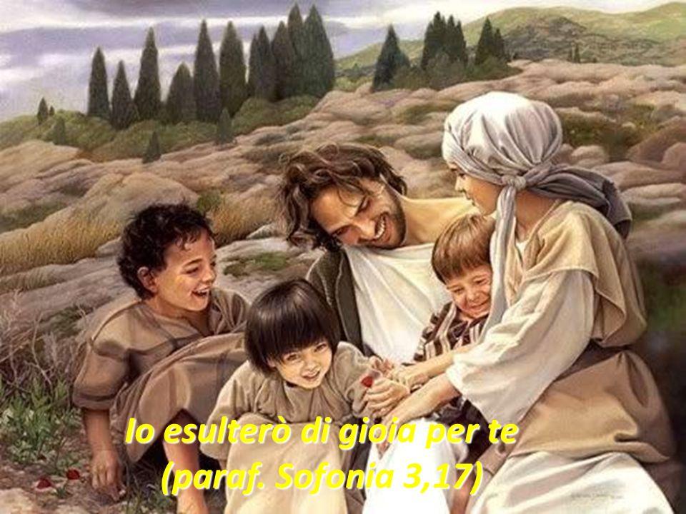 Io esulterò di gioia per te (paraf. Sofonia 3,17)