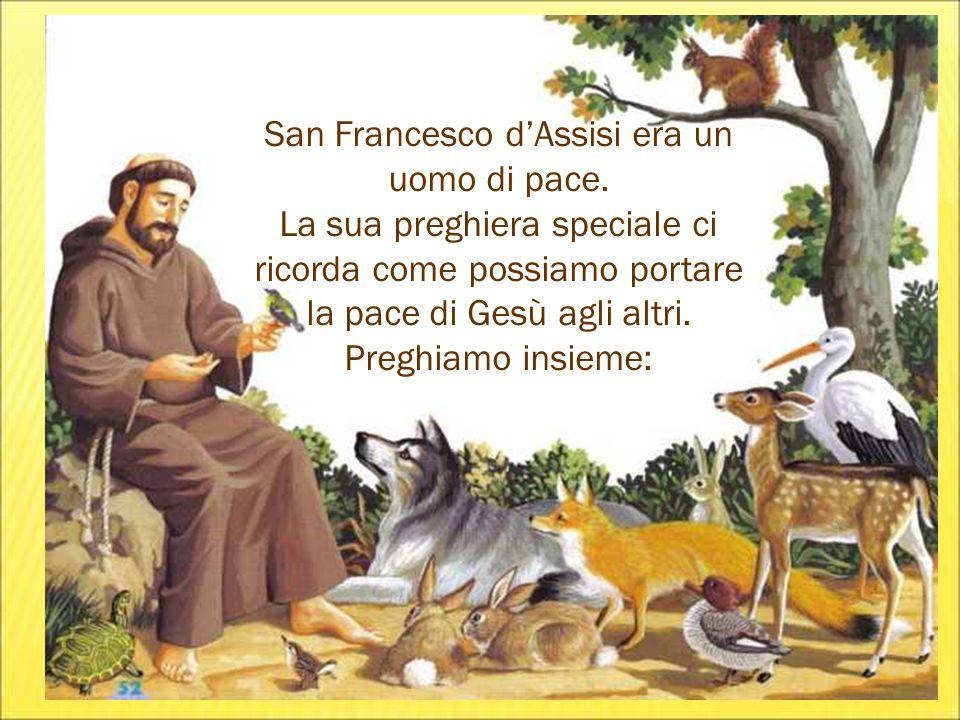 San Francesco dAssisi era un uomo di pace. La sua preghiera speciale ci ricorda come possiamo portare la pace di Gesù agli altri. Preghiamo insieme: