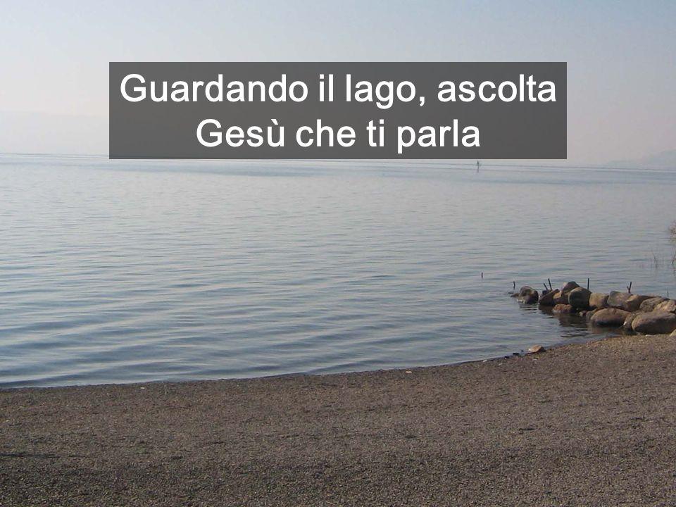Guardando il lago, ascolta Gesù che ti parla
