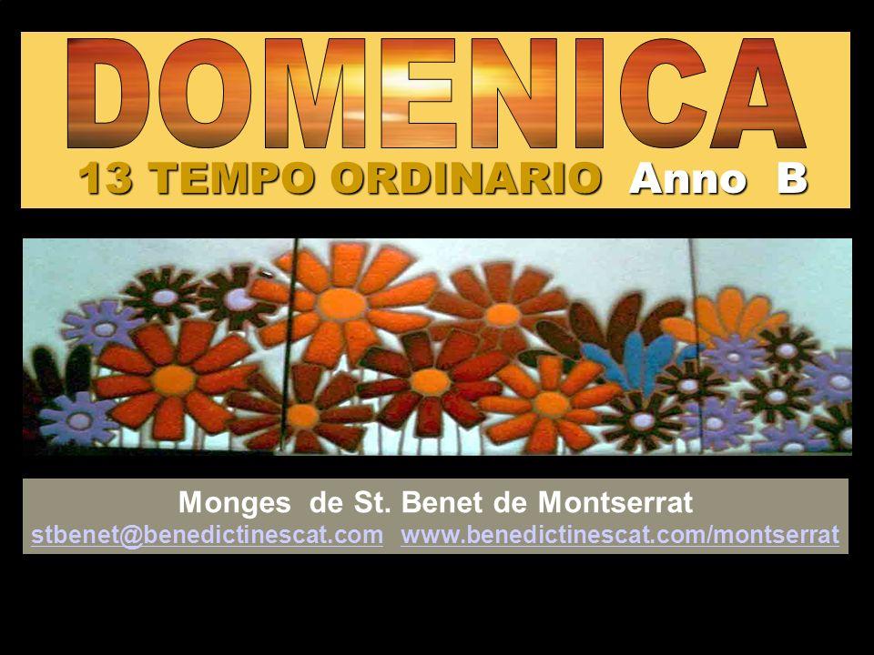 13 TEMPO ORDINARIO Anno B Monges de St. Benet de Montserrat stbenet@benedictinescat.com www.benedictinescat.com/montserrat stbenet@benedictinescat.com