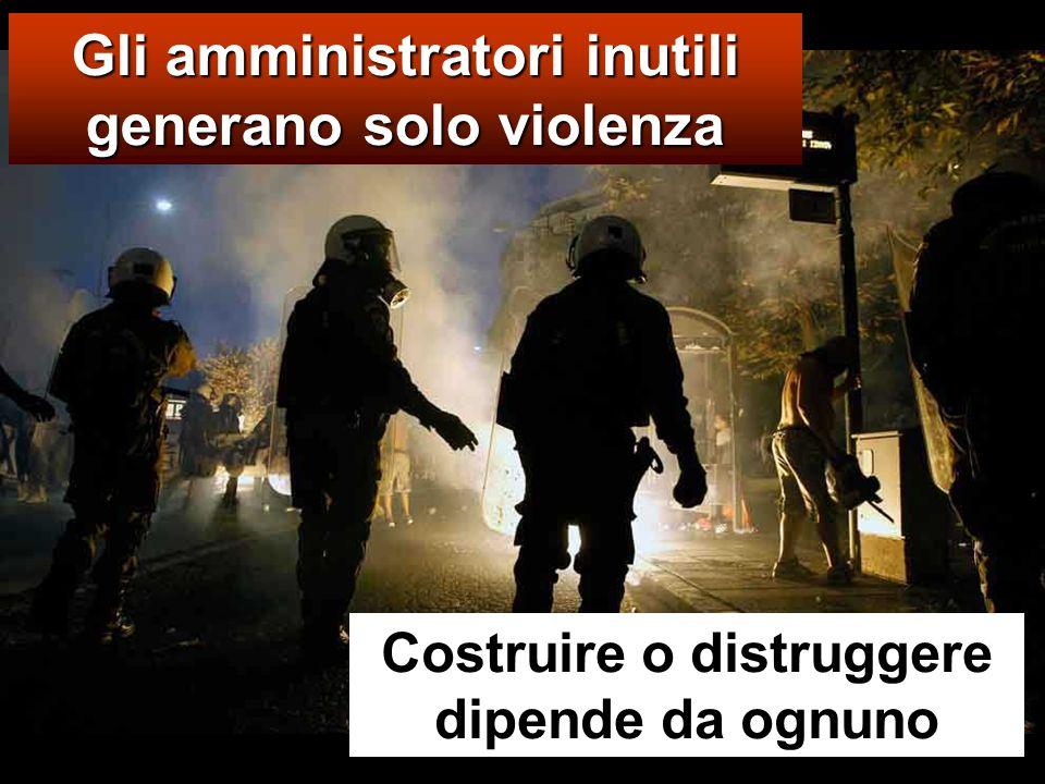 Gli amministratori inutili generano solo violenza Costruire o distruggere dipende da ognuno