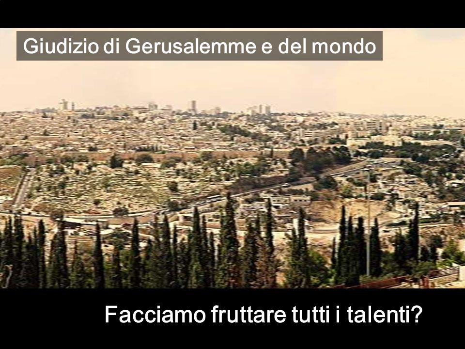 Facciamo fruttare tutti i talenti? Giudizio di Gerusalemme e del mondo