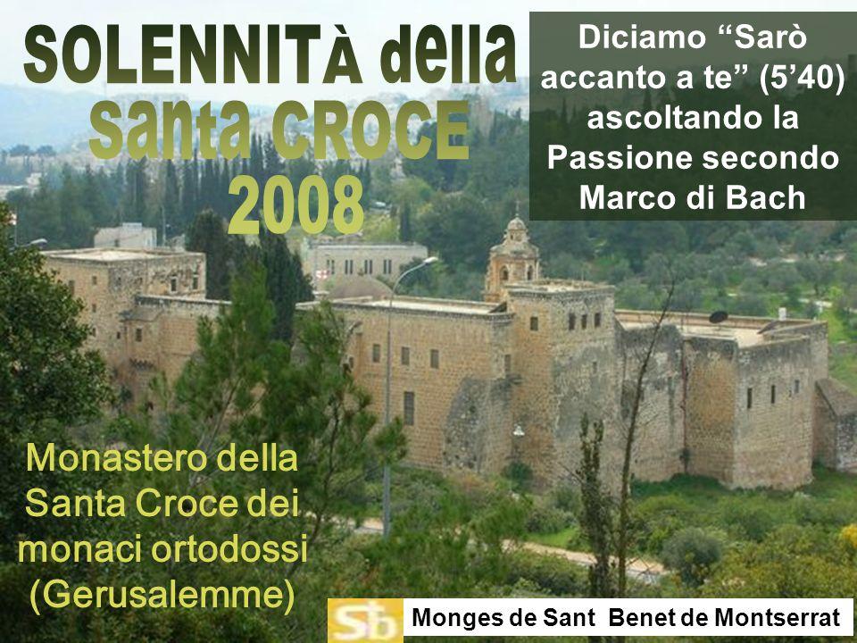 Diciamo Sarò accanto a te (540) ascoltando la Passione secondo Marco di Bach Monges de Sant Benet de Montserrat Monastero della Santa Croce dei monaci ortodossi (Gerusalemme)