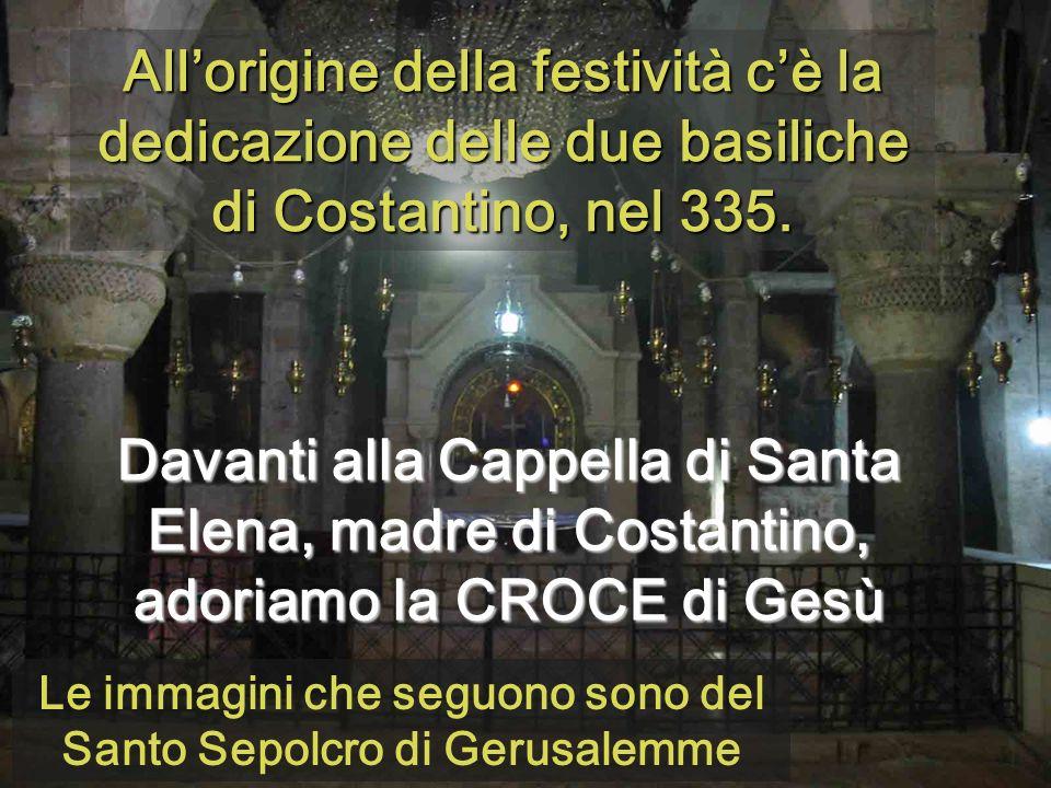 Allorigine della festività cè la dedicazione delle due basiliche di Costantino, nel 335.
