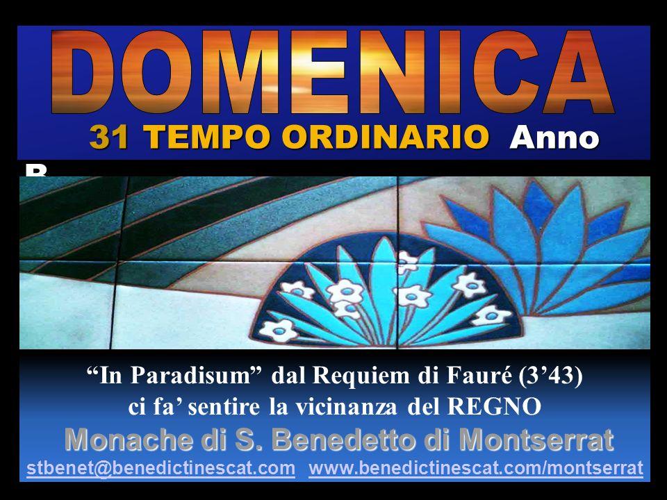 31 TEMPO ORDINARIO Anno B In Paradisum dal Requiem di Fauré (343) ci fa sentire la vicinanza del REGNO Monache di S. Benedetto di Montserrat Monache d
