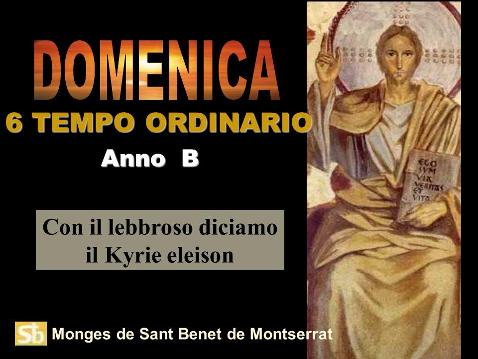 Monges de Sant Benet de Montserrat Con il lebbroso diciamo il Kyrie eleison Anno B 6 TEMPO ORDINARIO