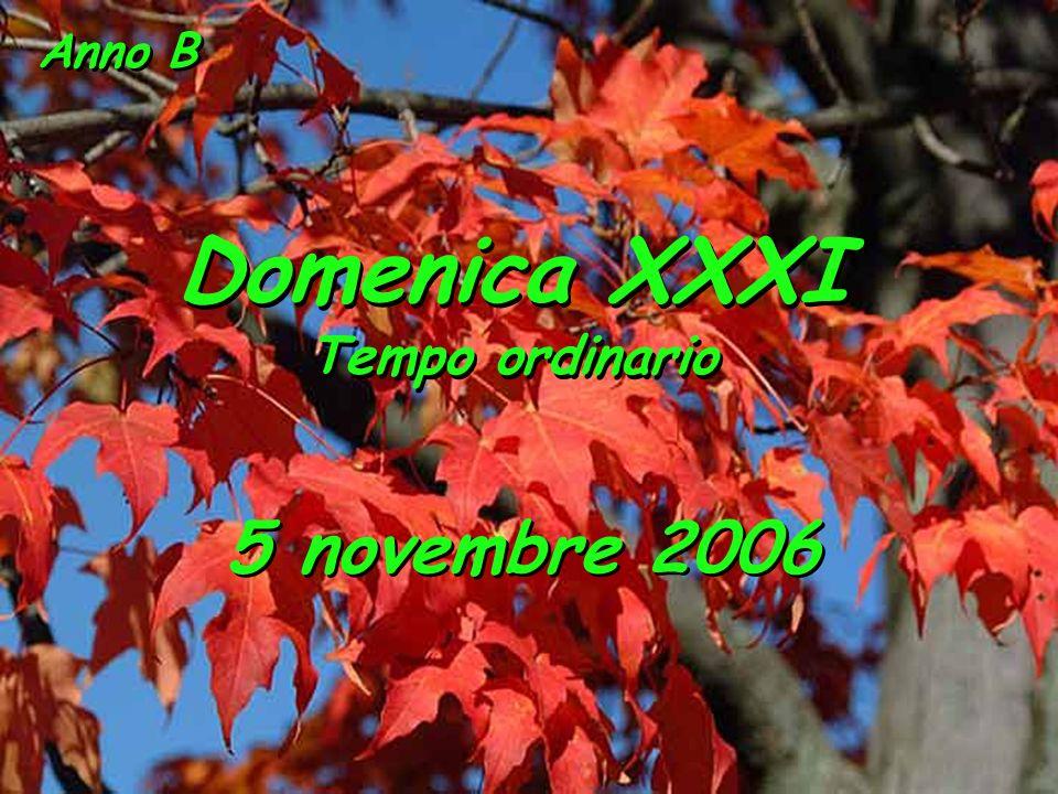 Anno B Domenica XXXI Tempo ordinario Domenica XXXI Tempo ordinario 5 novembre 2006