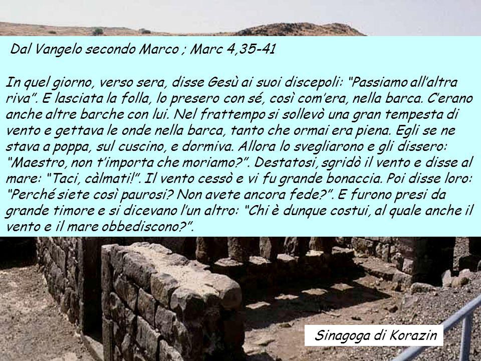 Sinagoga di Korazin Dal Vangelo secondo Marco ; Marc 4,35-41 In quel giorno, verso sera, disse Gesù ai suoi discepoli: Passiamo allaltra riva.