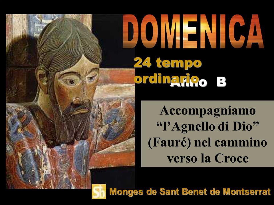 Accompagniamo lAgnello di Dio (Fauré) nel cammino verso la Croce Anno B 24 tempo ordinario Monges de Sant Benet de Montserrat