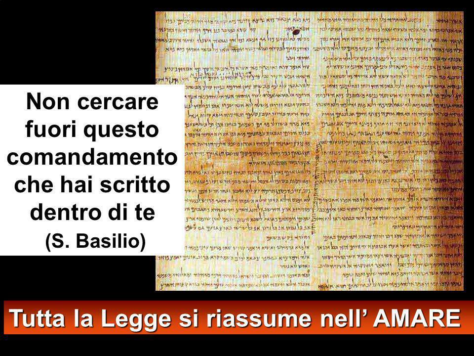 Tutta la Legge si riassume nell AMARE Non cercare fuori questo comandamento che hai scritto dentro di te (S.