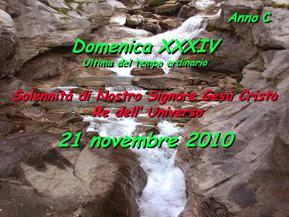Anno C Domenica XXXIV Ultima del tempo ordinario Domenica XXXIV Ultima del tempo ordinario 21 novembre 2010 Solennità di Nostro Signore Gesù Cristo Re