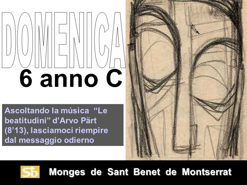 Monges de Sant Benet de Montserrat Monges de Sant Benet de Montserrat 6 anno C Ascoltando la música Le beatitudini dArvo Pärt (813), lasciamoci riempire dal messaggio odierno