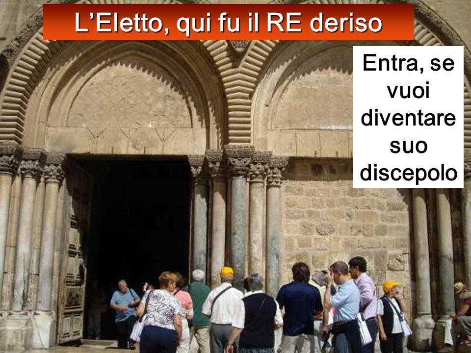 LEletto, qui fu il RE deriso Entra, se vuoi diventare suo discepolo