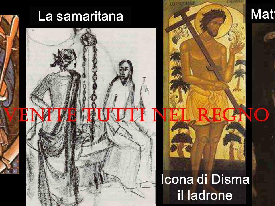 La donna adultera La samaritana Icona di Disma il ladrone Matteo il pubblicano VENITE TUTTI NEL REGNO