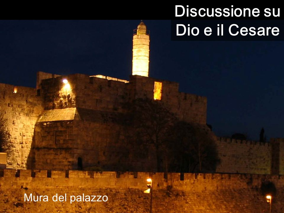 5.a Parte del vangelo di Matteo (c21-25): Il tuo Re entra umilmente in Gerusalemme Palazzo di Erode e di Pilato, rappresentanti di Cesare a Gerusalemm