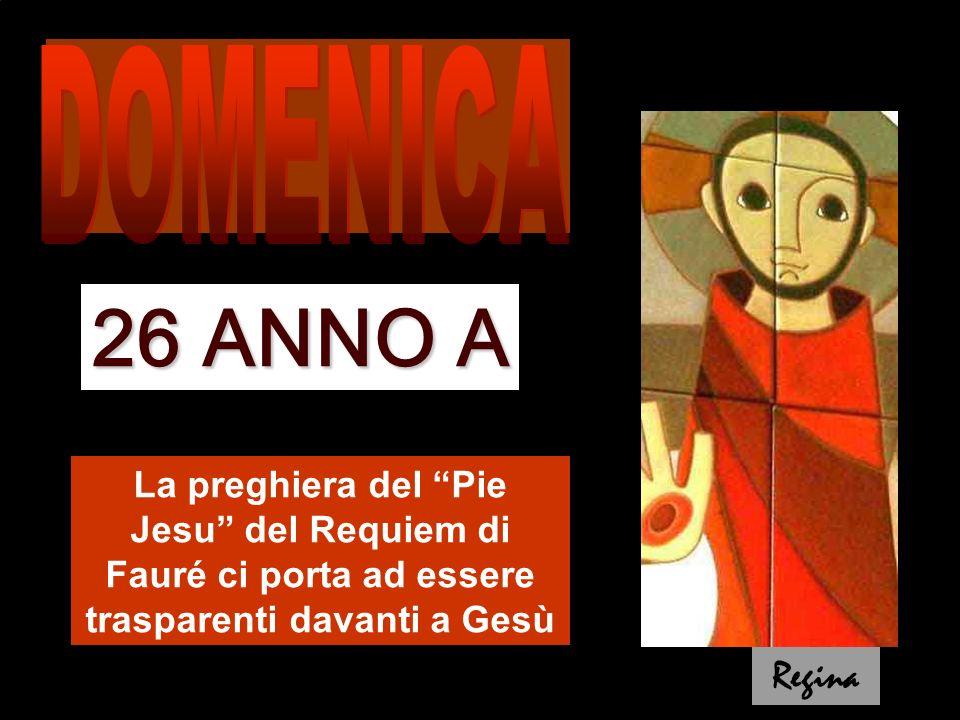 La preghiera del Pie Jesu del Requiem di Fauré ci porta ad essere trasparenti davanti a Gesù 26 ANNO A Regina