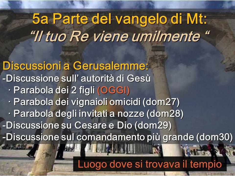 5a Parte del vangelo di Mt: Il tuo Re viene umilmente 5a Parte del vangelo di Mt: Il tuo Re viene umilmente Discussioni a Gerusalemme: -Discussione su