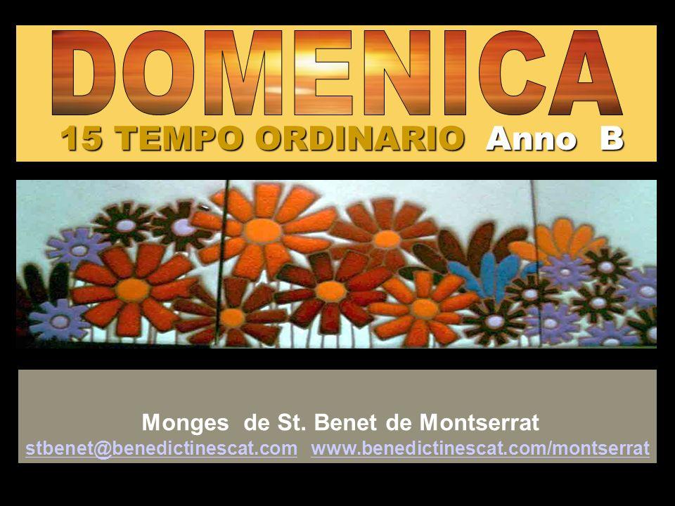 15 TEMPO ORDINARIO Anno B Monges de St. Benet de Montserrat stbenet@benedictinescat.com www.benedictinescat.com/montserrat stbenet@benedictinescat.com