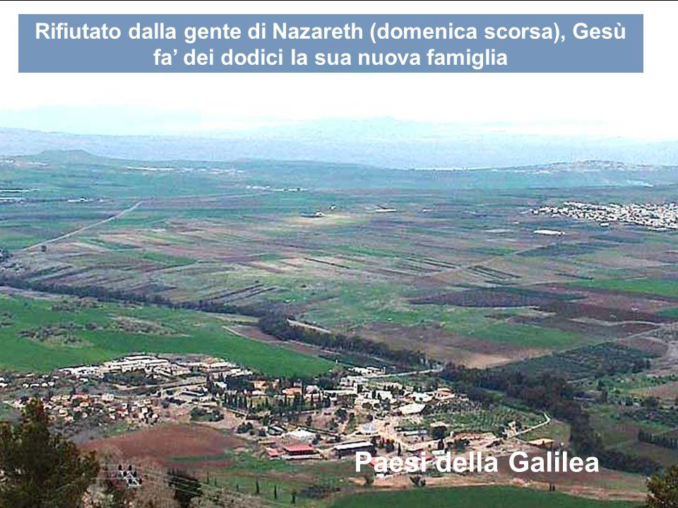 Rifiutato dalla gente di Nazareth (domenica scorsa), Gesù fa dei dodici la sua nuova famiglia Paesi della Galilea
