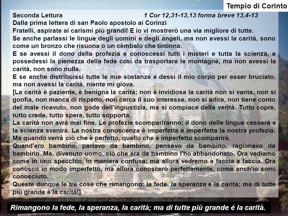 Tempio di Corinto Seconda Lettura 1 Cor 12,31-13,13 forma breve 13,4-13 Dalla prima lettera di san Paolo apostolo ai Corìnzi Fratelli, aspirate ai carismi più grandi.