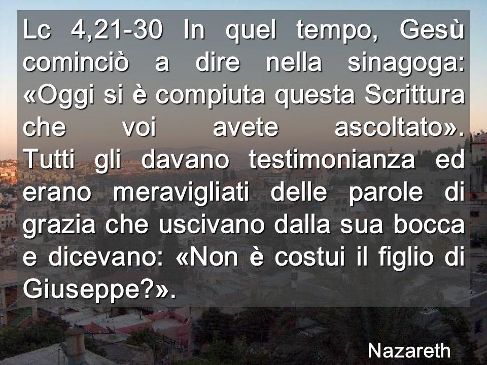 Lc 4,21-30 In quel tempo, Ges ù cominciò a dire nella sinagoga: « Oggi si è compiuta questa Scrittura che voi avete ascoltato ».