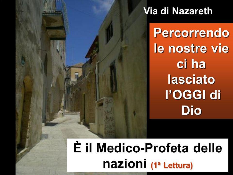 Percorrendo le nostre vie ci ha lasciato lOGGI di Dio È il Medico-Profeta delle nazioni ( (( (1ª Lettura) Via di Nazareth