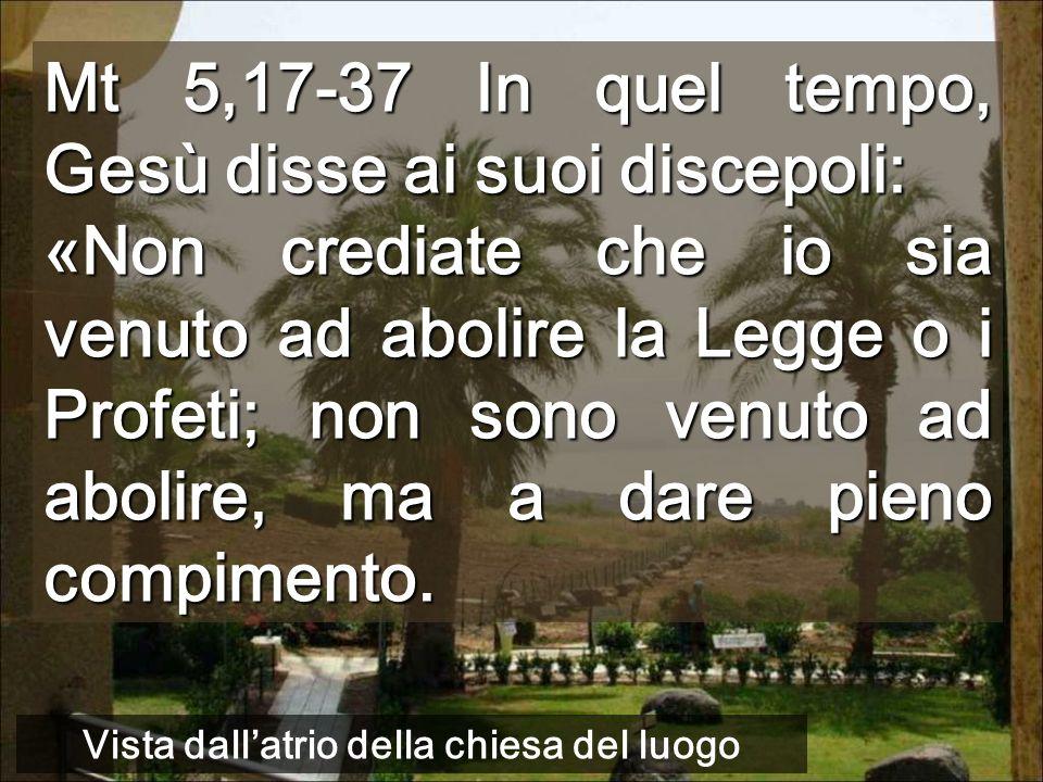 Mt 5,17-37 In quel tempo, Gesù disse ai suoi discepoli: «Non crediate che io sia venuto ad abolire la Legge o i Profeti; non sono venuto ad abolire, ma a dare pieno compimento.