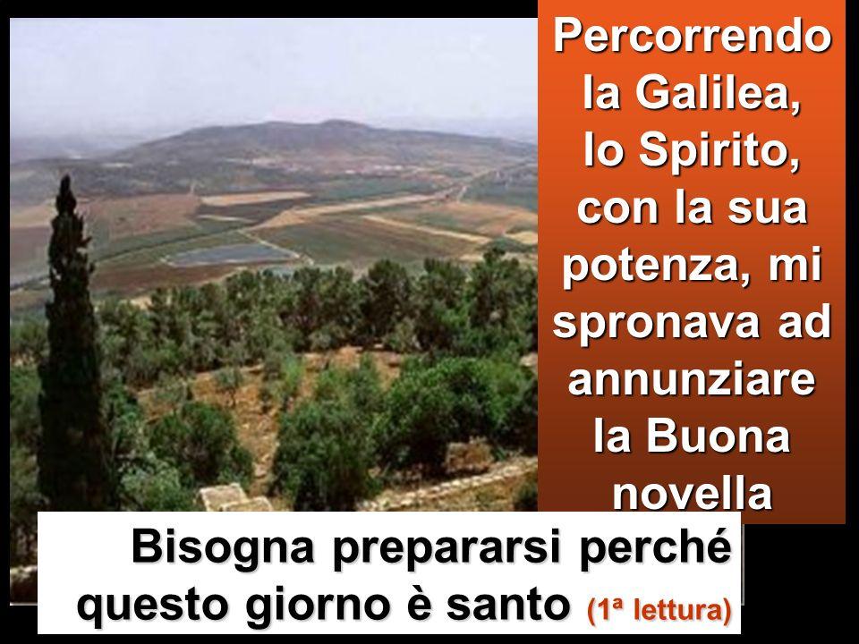 In quel tempo, Gesù ritornò in Galilea con la potenza dello Spirito e la sua fama si diffuse in tutta la regione. Insegnava nelle loro sinagoghe e gli