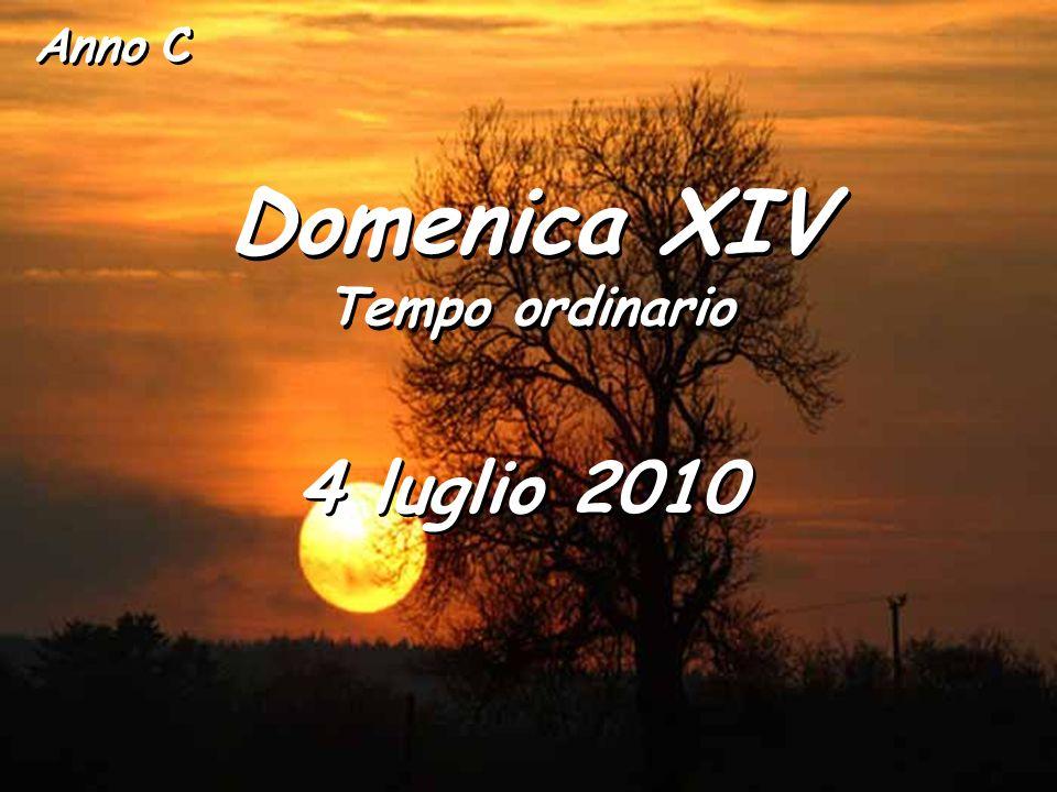 Anno C Domenica XIV Tempo ordinario Domenica XIV Tempo ordinario 4 luglio 2010
