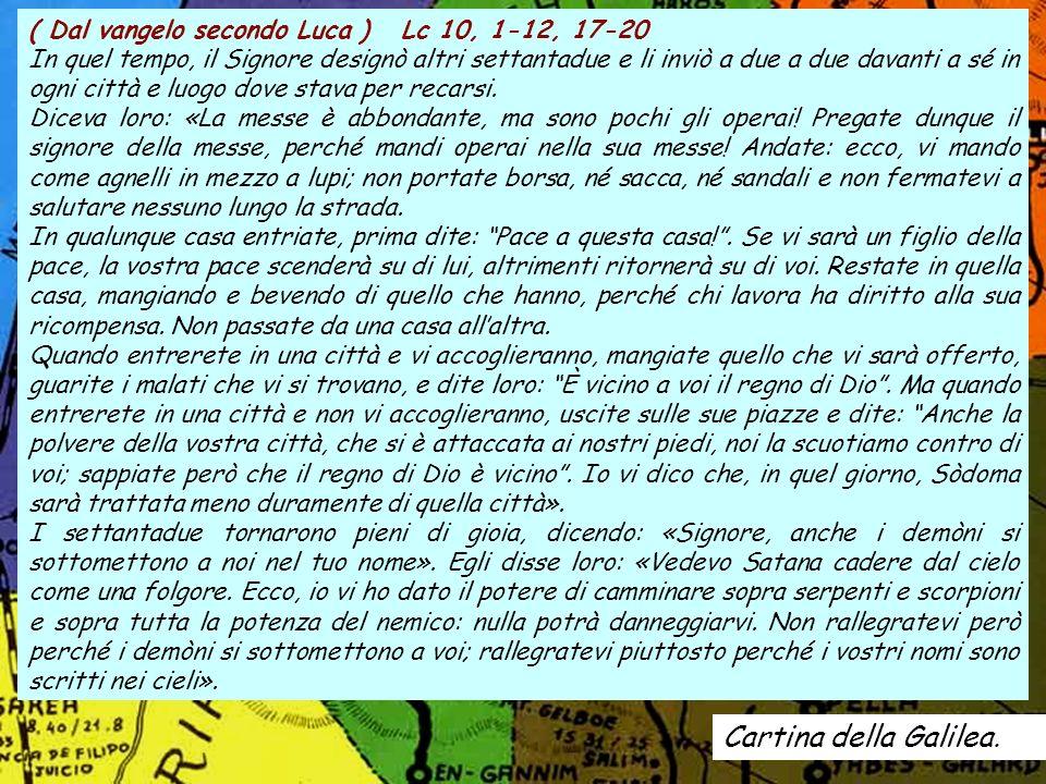 Cartina della Galilea. ( Dal vangelo secondo Luca ) Lc 10, 1-12, 17-20 In quel tempo, il Signore designò altri settantadue e li inviò a due a due dava
