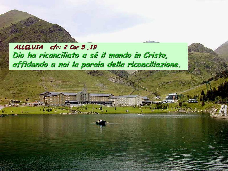 ALLELUIA cfr: 2 Cor 5,19 ALLELUIA cfr: 2 Cor 5,19 Dio ha riconciliato a sé il mondo in Cristo, affidando a noi la parola della riconciliazione.