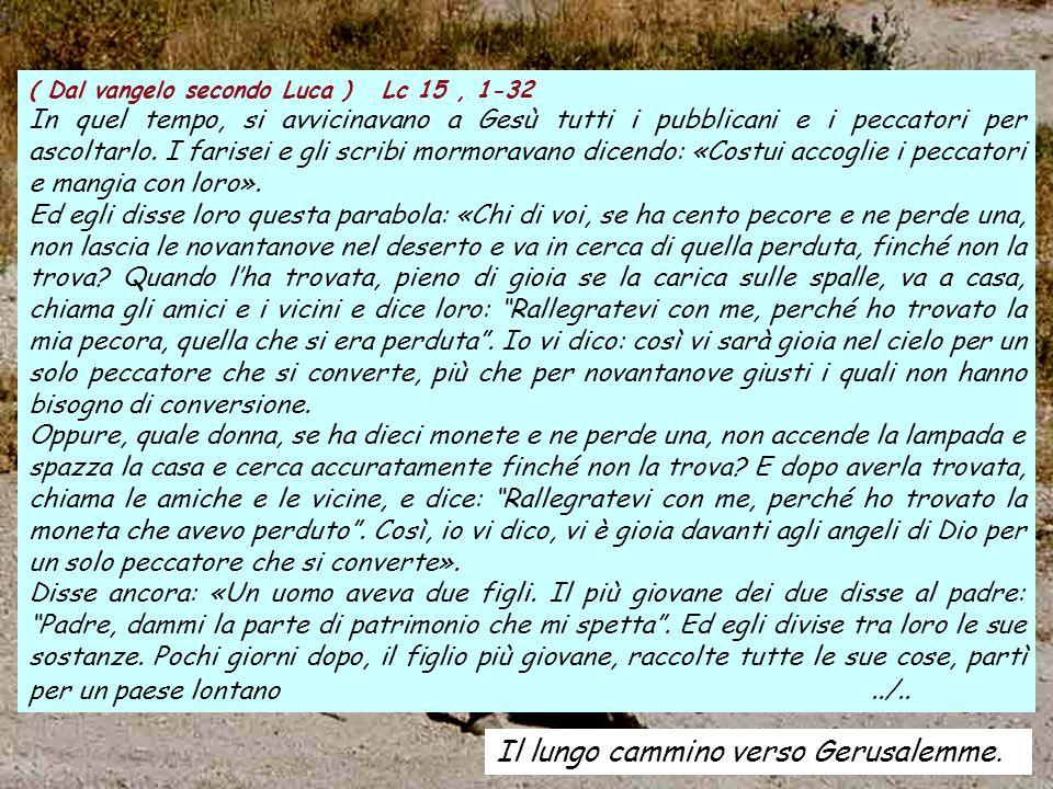 ( Dal vangelo secondo Luca ) Lc 15, 1-32 In quel tempo, si avvicinavano a Gesù tutti i pubblicani e i peccatori per ascoltarlo.