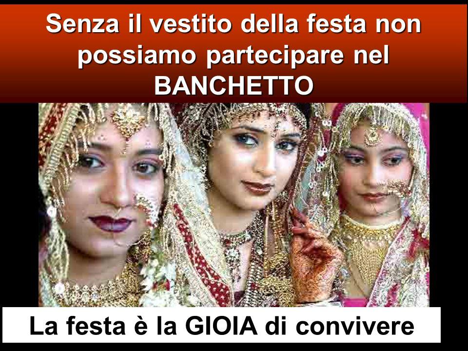 La festa è la GIOIA di convivere Senza il vestito della festa non possiamo partecipare nel BANCHETTO