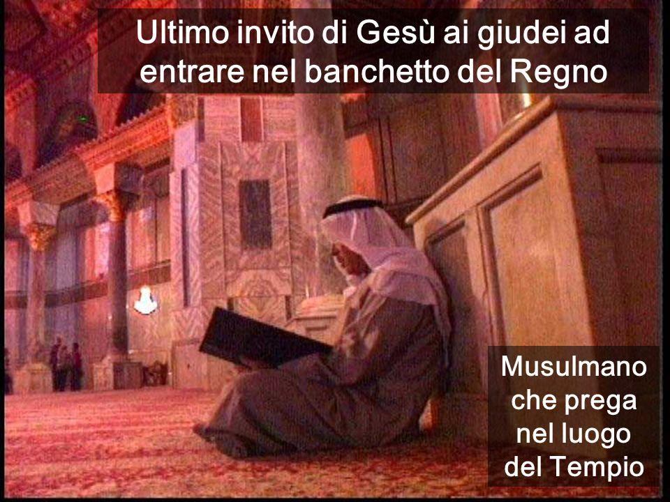 Ultimo invito di Gesù ai giudei ad entrare nel banchetto del Regno Muro, e spianata del Tempio Musulmano che prega nel luogo del Tempio