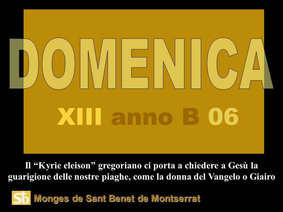Monges de Sant Benet de Montserrat Il Kyrie eleison gregoriano ci porta a chiedere a Gesù la guarigione delle nostre piaghe, come la donna del Vangelo o Giairo XIII anno B 06