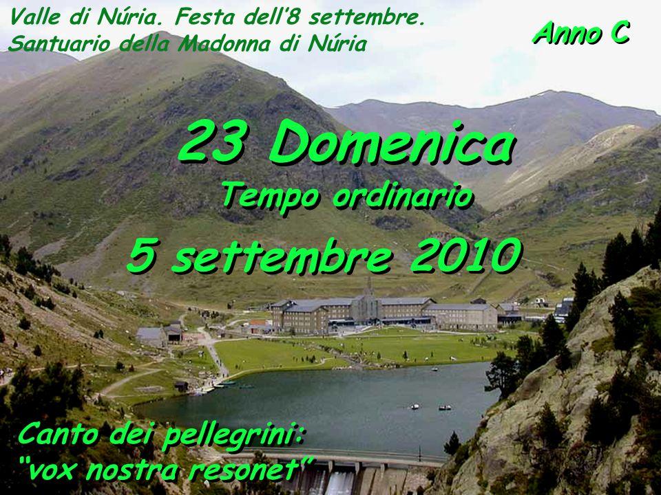 Anno C 23 Domenica Tempo ordinario 23 Domenica Tempo ordinario 5 settembre 2010 Valle di Núria.