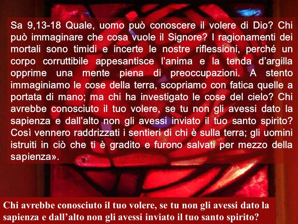 Sa 9,13-18 Quale, uomo può conoscere il volere di Dio.