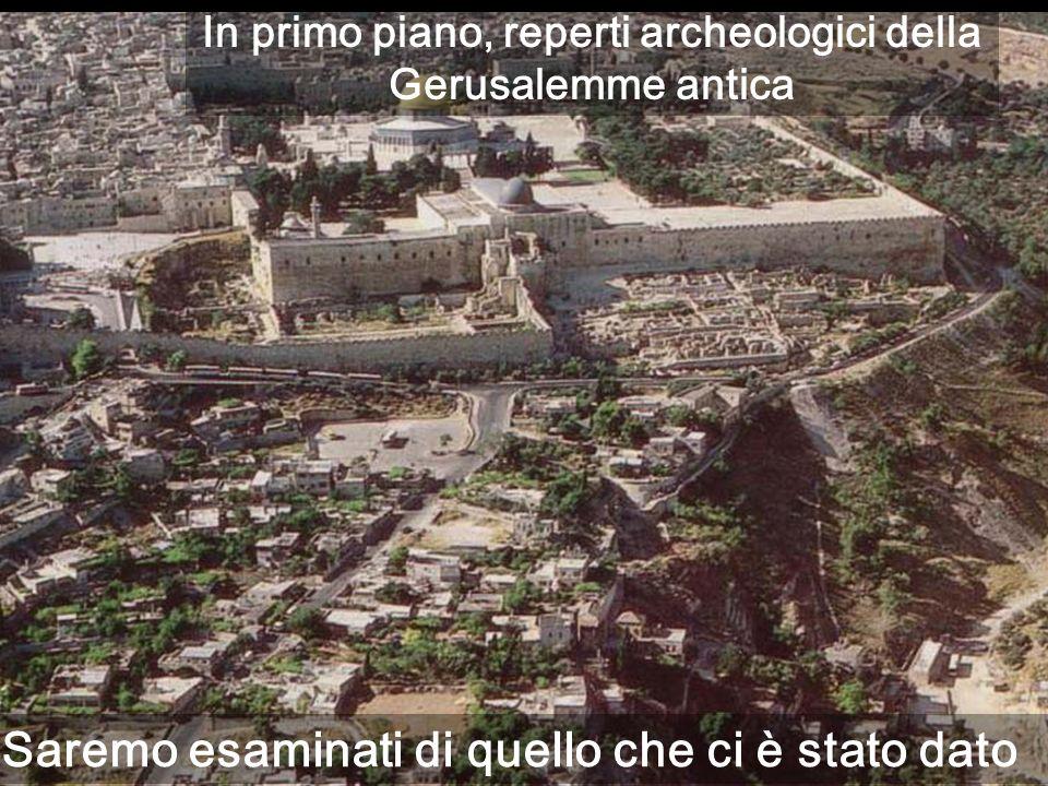 Saremo esaminati di quello che ci è stato dato In primo piano, reperti archeologici della Gerusalemme antica