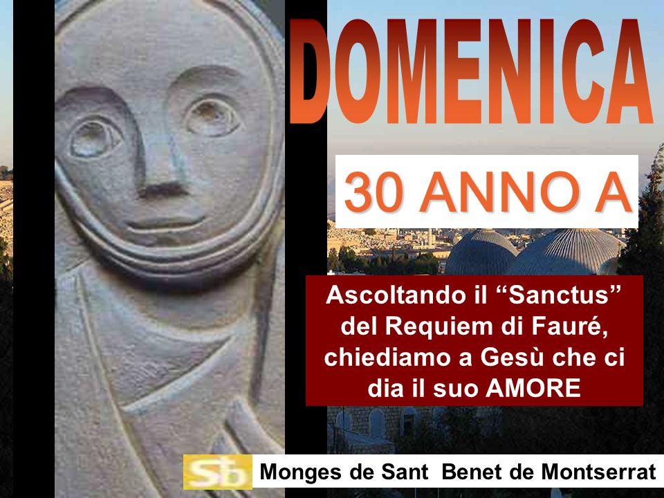 Ascoltando il Sanctus del Requiem di Fauré, chiediamo a Gesù che ci dia il suo AMORE Monges de Sant Benet de Montserrat 30 ANNO A