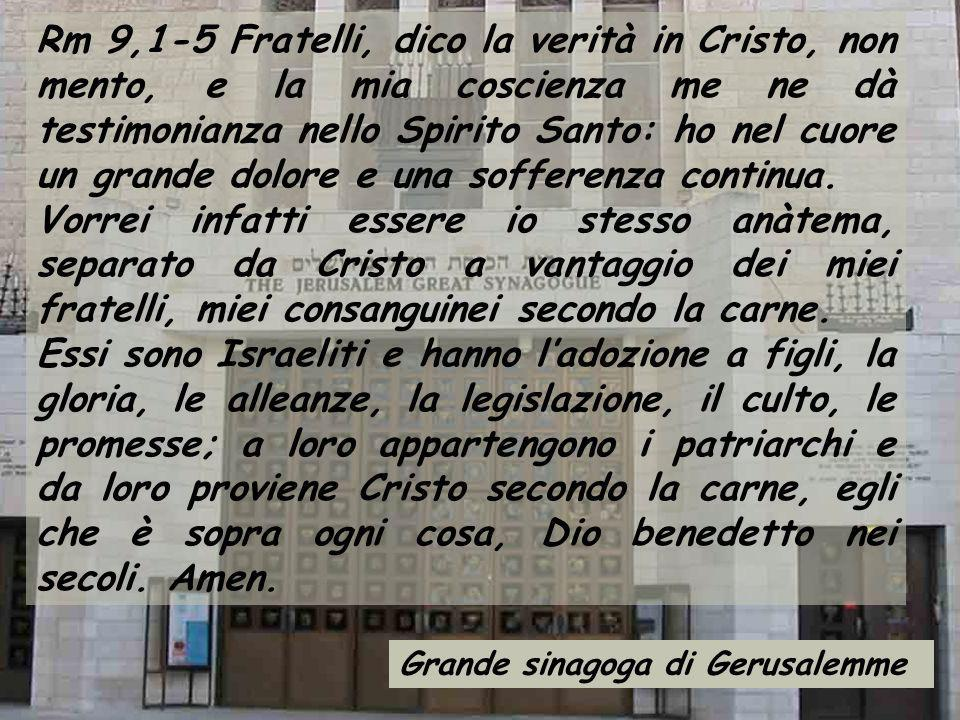 Rm 9,1-5 Fratelli, dico la verità in Cristo, non mento, e la mia coscienza me ne dà testimonianza nello Spirito Santo: ho nel cuore un grande dolore e una sofferenza continua.