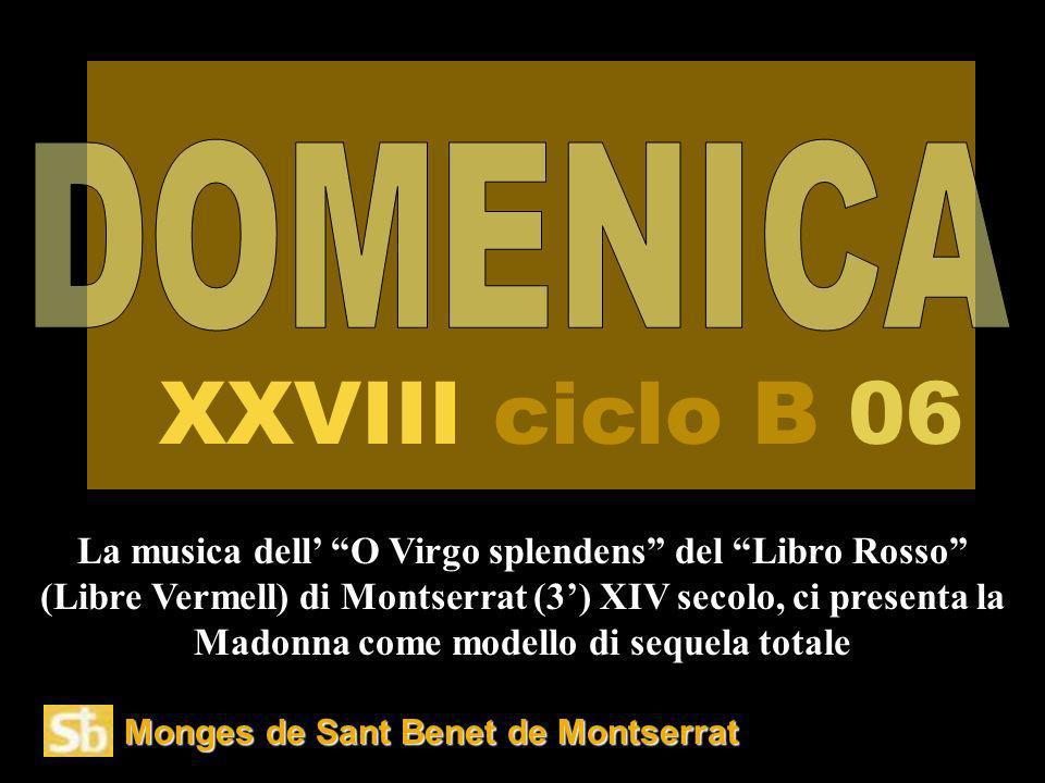Monges de Sant Benet de Montserrat La musica dell O Virgo splendens del Libro Rosso (Libre Vermell) di Montserrat (3) XIV secolo, ci presenta la Madonna come modello di sequela totale XXVIII ciclo B 06