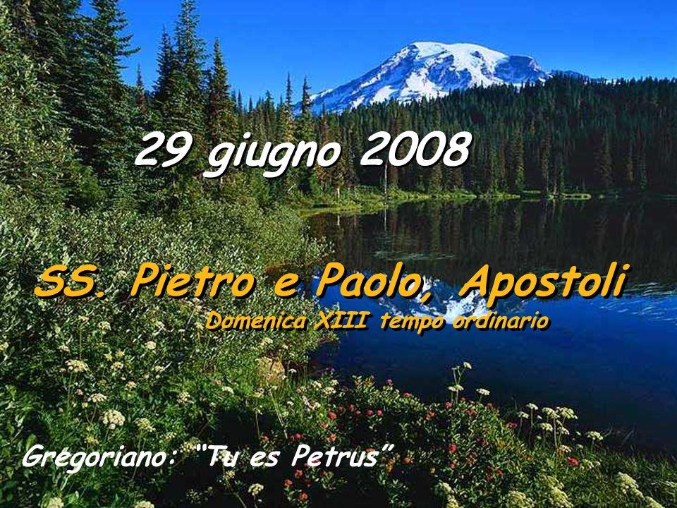 29 giugno 2008 SS.Pietro e Paolo, Apostoli Domenica XIII tempo ordinario SS.