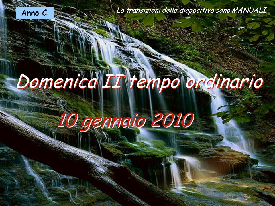 Le transizioni delle diapositive sono MANUALI Anno C 10 gennaio 2010 Domenica II tempo ordinario