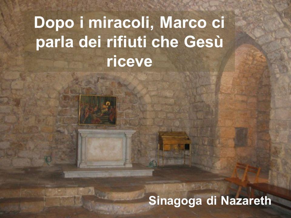 Dopo i miracoli, Marco ci parla dei rifiuti che Gesù riceve Sinagoga di Nazareth