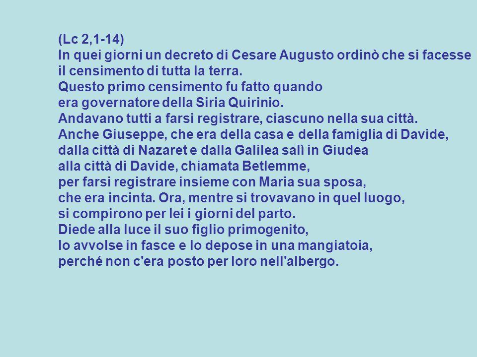 (Lc 2,1-14) In quei giorni un decreto di Cesare Augusto ordinò che si facesse il censimento di tutta la terra.